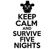 Keep Calm And Survive Five Nights Photographic Print