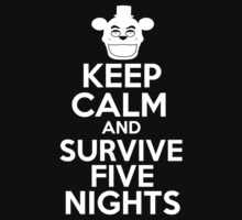 Keep Calm And Survive Five Nights by Easey