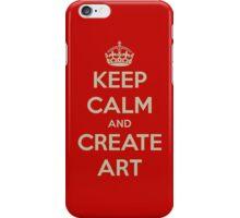 Keep Calm and Create Art iPhone Case/Skin