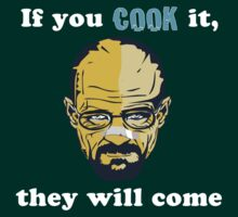 Breaking Bad: Walter White: If You Cook It, They Will Come by rydrew