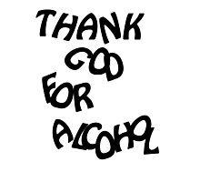 Thank God For Alcohol Photographic Print