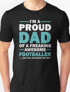 I'M A Proud Dad Of A Freaking Awesome Footballer And Yes He Bought Me This T-Shirt