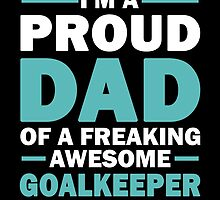 I'M A Proud Dad Of A Freaking Awesome Goalkeeper And Yes He Bought Me This by aestheticarts