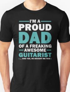 I'M A Proud Dad Of A Freaking Awesome Guitarist And Yes He Bought Me This T-Shirt