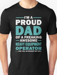 I'M A Proud Dad Of A Freaking Awesome Heavy Equipment Operator And Yes He Bought Me This T-Shirt