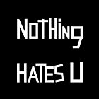 Nothing Hates U by ErinOlivia