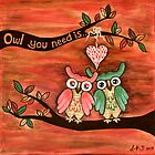Owl You Need Is... LOVE by Lisa Frances Judd~QuirkyHappyArt