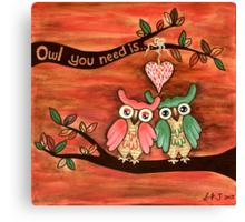 Owl You Need Is... LOVE Canvas Print