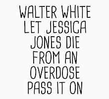 Walt clearly let Jessica die Unisex T-Shirt