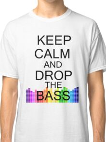 Keep Calm and Drop The Bass Classic T-Shirt