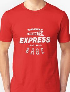 Daddy Needs To Express Some Rage Unisex T-Shirt