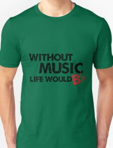 Without Music, Life Would B Flat T-Shirt