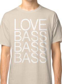 Love Bass Bass Bass Classic T-Shirt