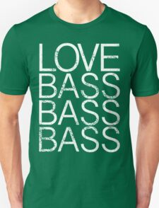 Love Bass Bass Bass Unisex T-Shirt