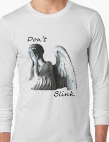 Don't Blink! Long Sleeve T-Shirt