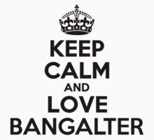 Keep Calm and Love BANGALTER Kids Clothes