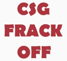 Coal Seam Gas - Frack Off by lyndseyart