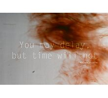 You Can't Delay Time Photographic Print