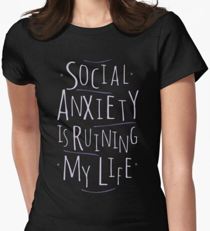 social anxiety is ruining my life Womens Fitted T-Shirt