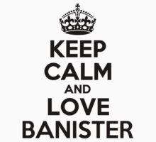 Keep Calm and Love BANISTER Kids Clothes