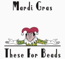 Mardi Gras These For Beads by HolidayT-Shirts