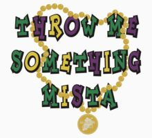 Mardi Gras Throw Me Something... by HolidayT-Shirts