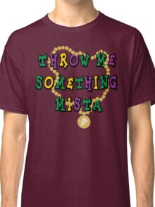 Mardi Gras Throw Me Something... Classic T-Shirt