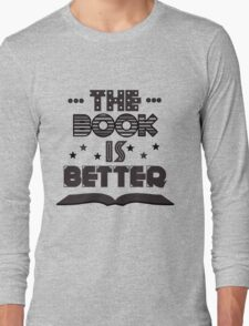 The Book Is Better Long Sleeve T-Shirt