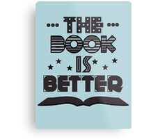 The Book Is Better Metal Print