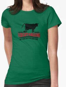 Vegetarians - my food shits on your food Womens Fitted T-Shirt