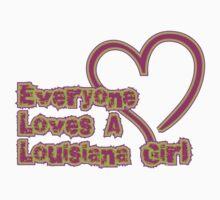 Everyone Loves A Louisiana Girl by HolidayT-Shirts