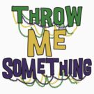 Mardi Gras Throw Me Something by HolidayT-Shirts