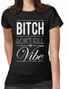 Bitch don't kill my Vibe - white  Womens Fitted T-Shirt