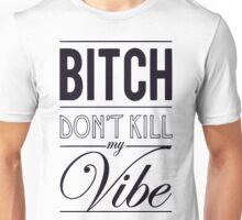 Bitch don't kill my Vibe - black T-Shirt