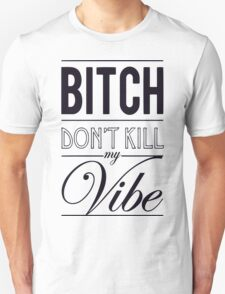 Bitch don't kill my Vibe - black T-Shirt