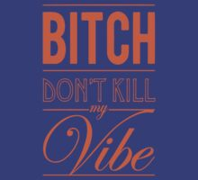 Bitch don't kill my Vibe - Orange/Blue T-Shirt