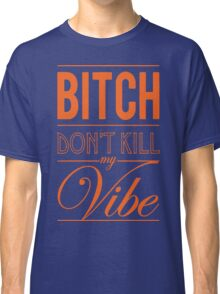 Bitch don't kill my Vibe - Orange/Blue Classic T-Shirt