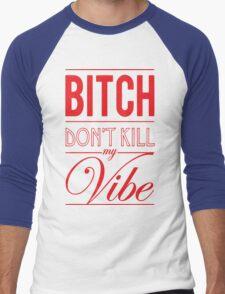 Bitch don't kill my Vibe - red/black  Men's Baseball ¾ T-Shirt