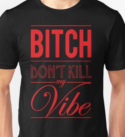Bitch don't kill my Vibe - red/black  Unisex T-Shirt