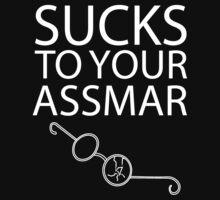Sucks to Your Assmar T-Shirt