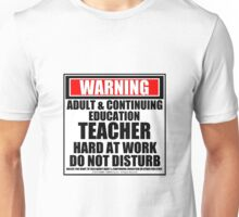 Warning Adult & Continuing Education Teacher Hard At Work Do Not Disturb Unisex T-Shirt