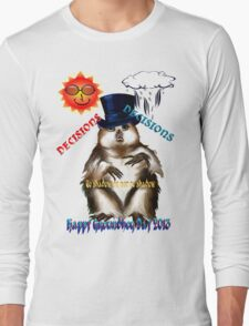 Decisions-Decisions-Groundhog Day Long Sleeve T-Shirt