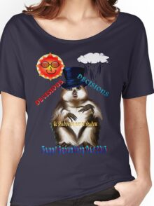 Decisions-Decisions-Groundhog Day Women's Relaxed Fit T-Shirt