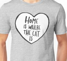 Home Is Where The Cat Is Unisex T-Shirt