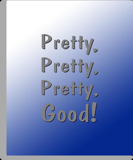 Pretty, Pretty, Pretty, Good! by Paul Gitto