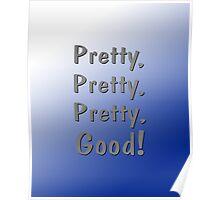 Pretty, Pretty, Pretty, Good! Poster
