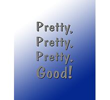 Pretty, Pretty, Pretty, Good! Photographic Print