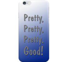Pretty, Pretty, Pretty, Good! iPhone Case/Skin
