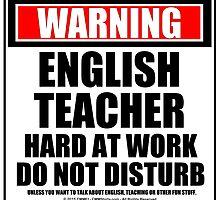 Warning English Teacher Hard At Work Do Not Disturb by cmmei