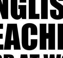 Warning English Teacher Hard At Work Do Not Disturb Sticker